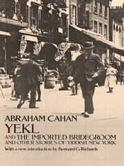 Yekl and the Imported Bridegroom and Other Stories of the New York Ghetto ebook by Abraham Cahan