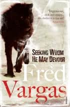 Seeking Whom He May Devour ebook by Fred Vargas