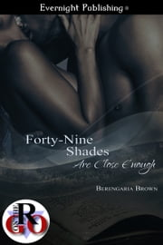 Forty-Nine Shades Are Close Enough ebook by Berengaria Brown
