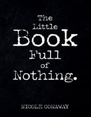 The Little Book Full of Nothing ebook by Nicole Conaway