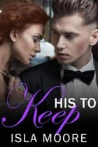 His to Keep - His to Keep, #5 ebook by Isla Moore