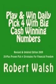 Play & Win Daily Pick 4 With Big Mega Cash Winning Numbers ebook by Robert Walsh