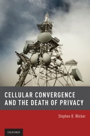 Cellular Convergence and the Death of Privacy ebook by Stephen B. Wicker