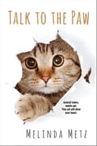 Talk to the Paw ebook by Melinda Metz