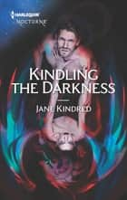 Kindling the Darkness ebook by Jane Kindred