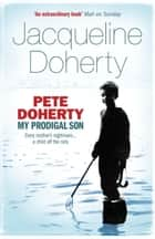 Pete Doherty: My Prodigal Son ebook by Jacqueline Doherty