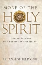 More of the Holy Spirit - How to Keep the Fire Burning in Our Hearts ebook by Sr Shields Ann, SGL
