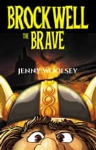 Brockwell the Brave ebook by Jenny Woolsey