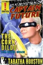 Captain Future - The Corn Dildo From Outer Space ebook by