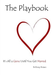 The Playbook: It's All a Game Until You Get Married ebook by Brittney Brown
