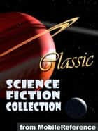 Classic Science Fiction Collection: (100+ Works) Incl. Flatland, Burroughs, H. Beam Piper, Andre Norton, H. G. Wells & More (Mobi Collected Works) eBook by Various