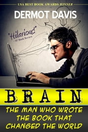 BRAIN: The Man Who Wrote the Book That Changed the World ebook by Dermot Davis