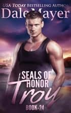 SEALs of Honor: Troy ebook by