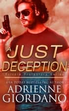 A Just Deception - A Romantic Suspense Series ebook by Adrienne Giordano