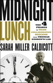 Midnight Lunch - The 4 Phases of Team Collaboration Success from Thomas Edison's Lab ebook by Sarah Miller Caldicott
