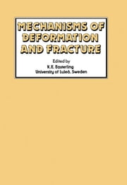 Mechanisms of Deformation and Fracture: Proceedings of the Interdisciplinary Conference Held at the University of Luleå, Luleå, Sweden, September 20-2 ebook by Easterling, K. E.