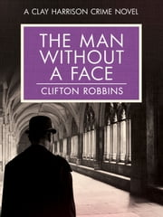 The Man Without a Face ebook by Clifton Robbins
