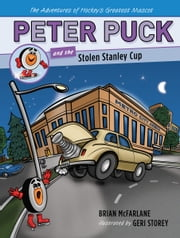 Peter Puck and the Stolen Stanley Cup ebook by Geri Storey,Brian McFarlane