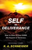 Self-Deliverance - How to Gain Victory over the Powers of Darkness ebook by Rabbi K. A. Schneider