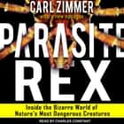 Parasite Rex - Inside the Bizarre World of Nature's Most Dangerous Creatures audiobook by