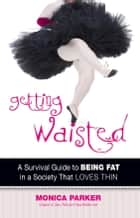 Getting Waisted ebook by Monica Parker