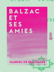 Balzac et ses amies ebook by Gabriel de Bellemare