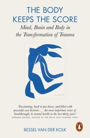 The Body Keeps the Score - Mind, Brain and Body in the Transformation of Trauma ebook by Bessel van der Kolk