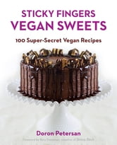 Sticky Fingers' Sweets - 100 Super-Secret Vegan Recipes ebook by Doron Petersan