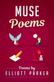 Muse Poems ebook by Elliott Parker