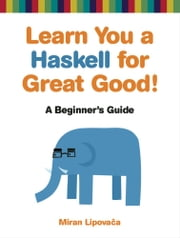 Learn You a Haskell for Great Good! ebook by Miran Lipovača
