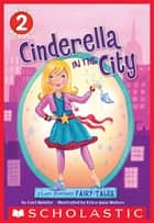 Scholastic Reader Level 2: Flash Forward Fairy Tales: Cinderella in the City ebook by Cari Meister, Erica-Jane Waters