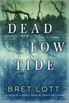 Dead Low Tide - A Novel ebook by Bret Lott