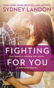 Fighting For You - A Danvers Novel ebook by Sydney Landon