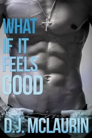 What If It Feels Good ebook by D. J. McLaurin