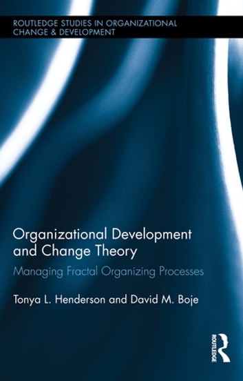 Organizational Development and Change Theory - Managing Fractal Organizing Processes ebook by Tonya Henderson,David M. Boje