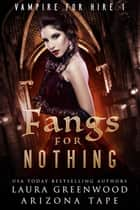 Fangs For Nothing ebook by Laura Greenwood, Arizona Tape