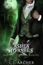 Ashes To Ashes ebook by C.J. Archer