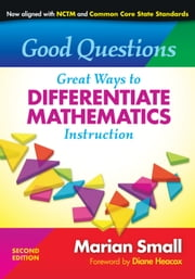 Good Questions - Great Ways to Differentiate Mathematics Instruction, 2nd Edition ebook by Marian Small