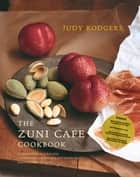 The Zuni Cafe Cookbook: A Compendium of Recipes and Cooking Lessons from San Francisco's Beloved Restaurant - A Compendium of Recipes and Cooking Lessons from San Francisco's Beloved Restaurant ebook by Judy Rodgers, Gerald Asher