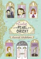 Violet and the Pearl of the Orient ebook by Harriet Whitehorn,Becka Moor