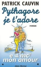 Pythagore, je t'adore ebook by Patrick Cauvin