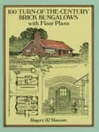 100 Turn-of-the-Century Brick Bungalows with Floor Plans ebook by Rogers & Manson