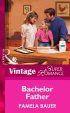 Bachelor Father (Mills & Boon Vintage Superromance) (Single Father, Book 9) ebook by Pamela Bauer