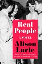 Real People - A Novel ebook by Alison Lurie