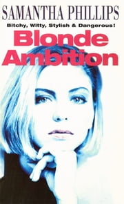 Blonde Ambition ebook by S Phillips,Samantha Phillips