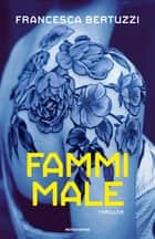 Fammi male ebook by Francesca Bertuzzi