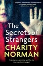 The Secrets of Strangers ebook by Charity Norman