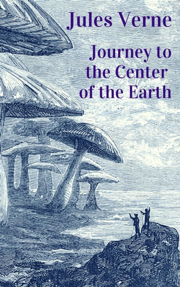 Jules Verne - Journey to the Center of the Earth - Jules Verne Classics Edition eBook by Jules Verne