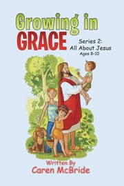 Growing in Grace - Series 2: All About Jesus ebook by Caren McBride