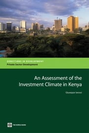 An Assessment of the Investment Climate in Kenya ebook by Iarossi, Giuseppe
